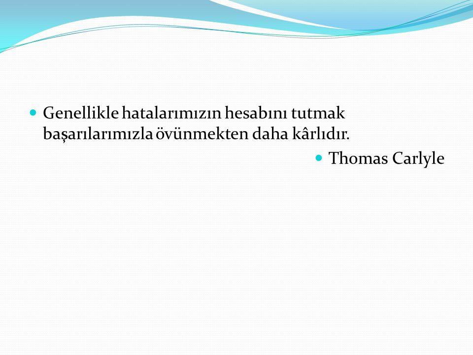 Genellikle hatalarımızın hesabını tutmak başarılarımızla övünmekten daha kârlıdır. Thomas Carlyle