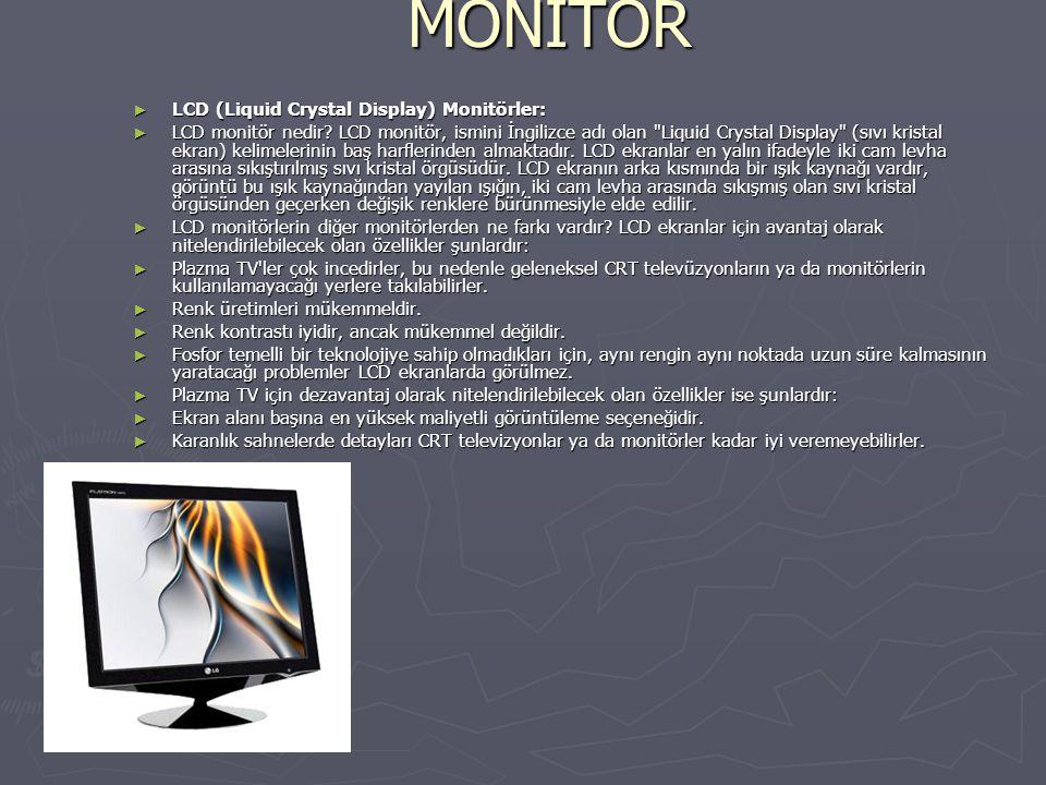 MONİTÖR ► LCD (Liquid Crystal Display) Monitörler: ► LCD monitör nedir? LCD monitör, ismini İngilizce adı olan