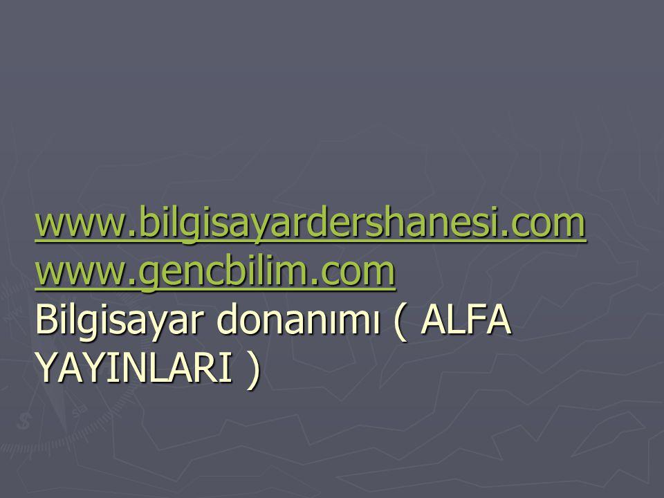 www.bilgisayardershanesi.com www.gencbilim.com www.bilgisayardershanesi.com www.gencbilim.com Bilgisayar donanımı ( ALFA YAYINLARI ) www.bilgisayarder