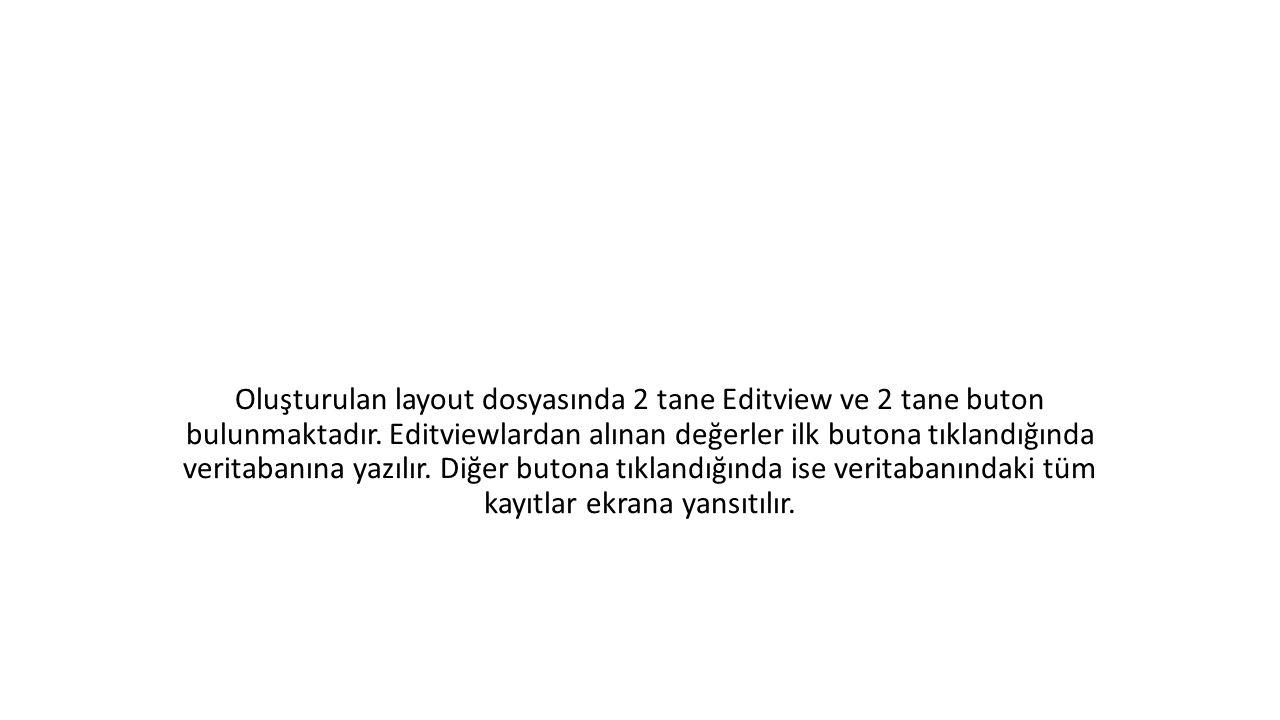 Oluşturulan layout dosyasında 2 tane Editview ve 2 tane buton bulunmaktadır.