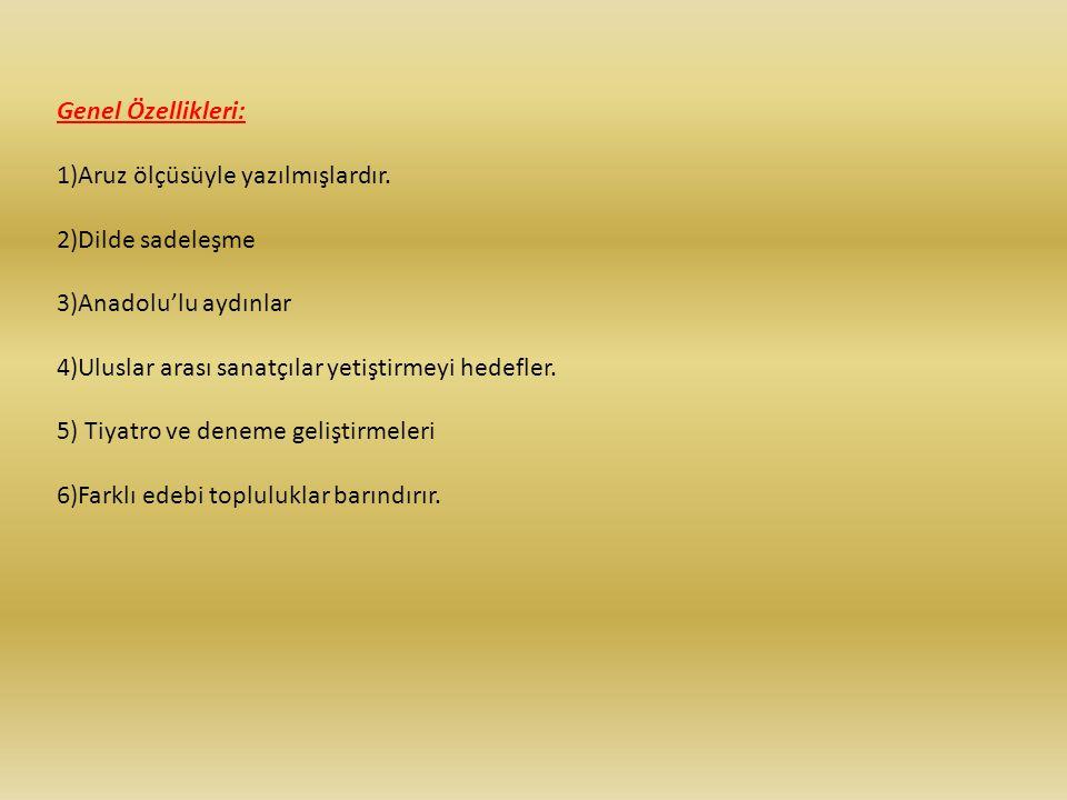 Genel Özellikleri: 1)Aruz ölçüsüyle yazılmışlardır. 2)Dilde sadeleşme 3)Anadolu'lu aydınlar 4)Uluslar arası sanatçılar yetiştirmeyi hedefler. 5) Tiyat