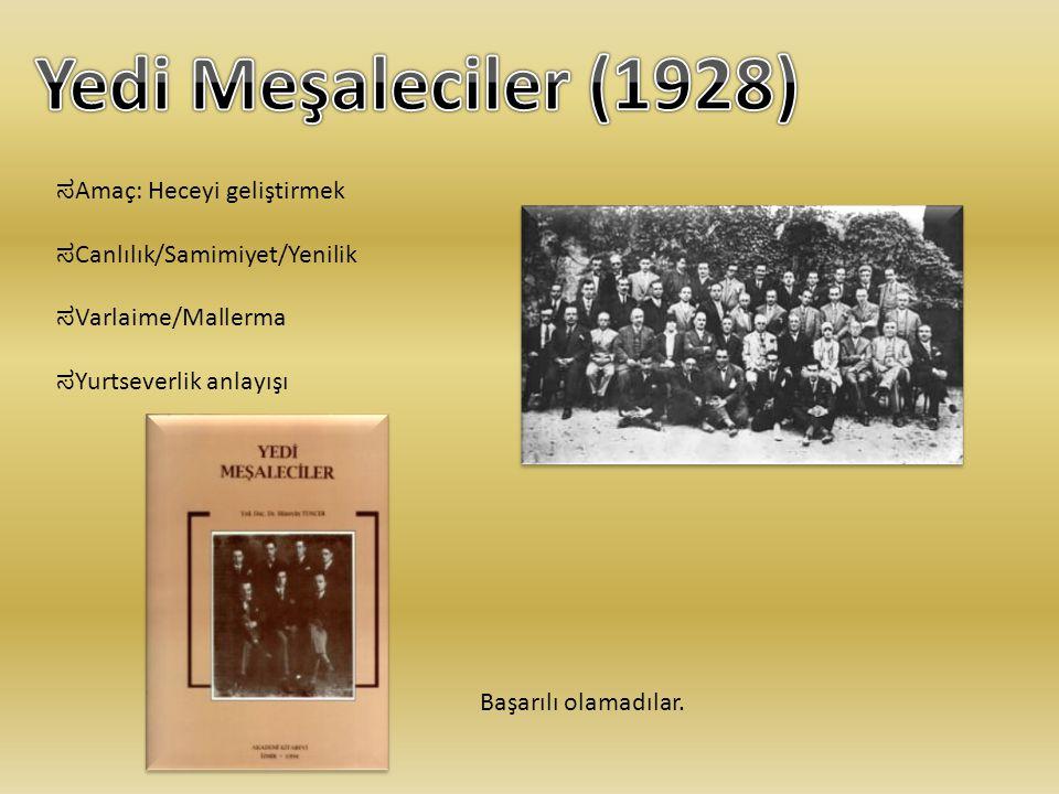 ಸ Amaç: Heceyi geliştirmek ಸ Canlılık/Samimiyet/Yenilik ಸ Varlaime/Mallerma ಸ Yurtseverlik anlayışı Başarılı olamadılar.