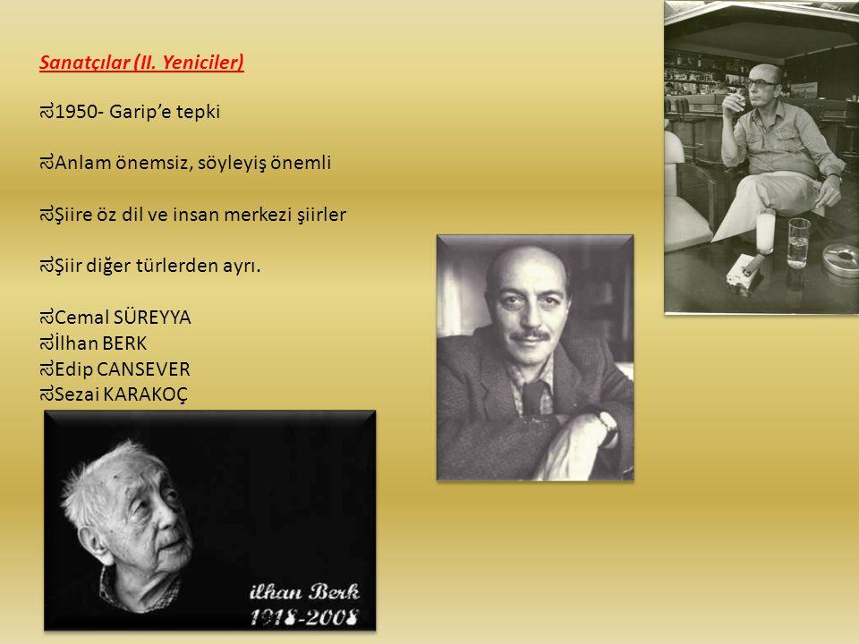 Sanatçılar (II. Yeniciler) ಸ 1950- Garip'e tepki ಸ Anlam önemsiz, söyleyiş önemli ಸ Şiire öz dil ve insan merkezi şiirler ಸ Şiir diğer türlerden ayrı.