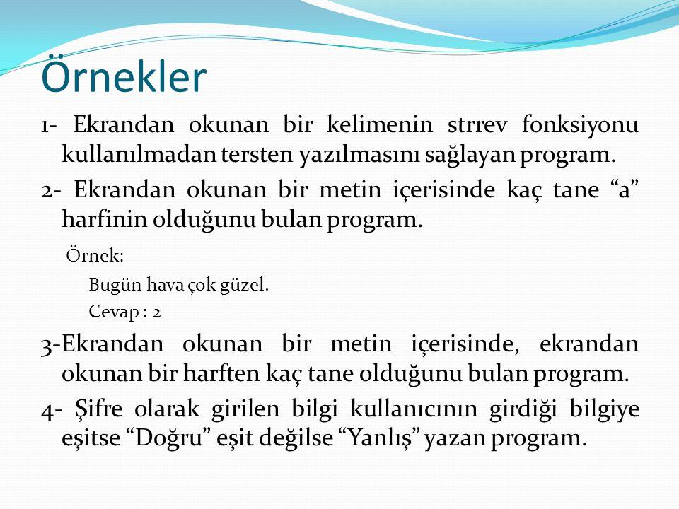 Örnekler 1- Ekrandan okunan bir kelimenin strrev fonksiyonu kullanılmadan tersten yazılmasını sağlayan program.