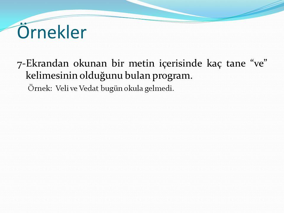 Örnekler 7-Ekrandan okunan bir metin içerisinde kaç tane ve kelimesinin olduğunu bulan program.