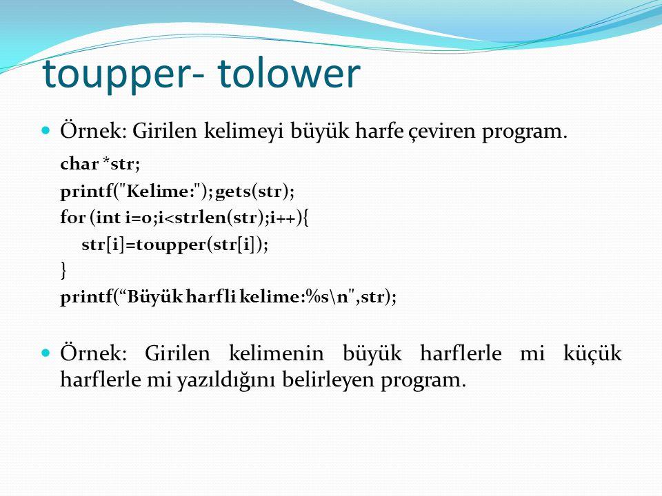 toupper- tolower Örnek: Girilen kelimeyi büyük harfe çeviren program.