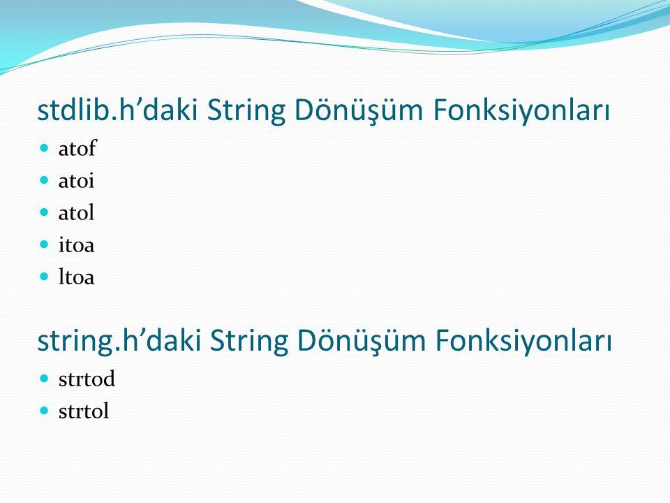 stdlib.h'daki String Dönüşüm Fonksiyonları atof atoi atol itoa ltoa string.h'daki String Dönüşüm Fonksiyonları strtod strtol