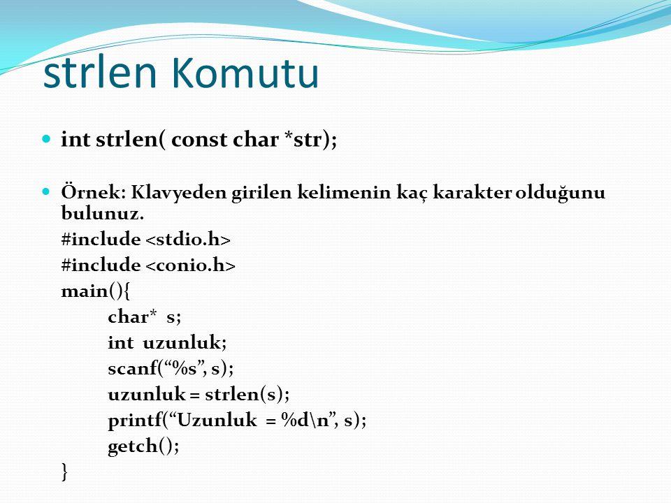 strlen Komutu int strlen( const char *str); Örnek: Klavyeden girilen kelimenin kaç karakter olduğunu bulunuz.