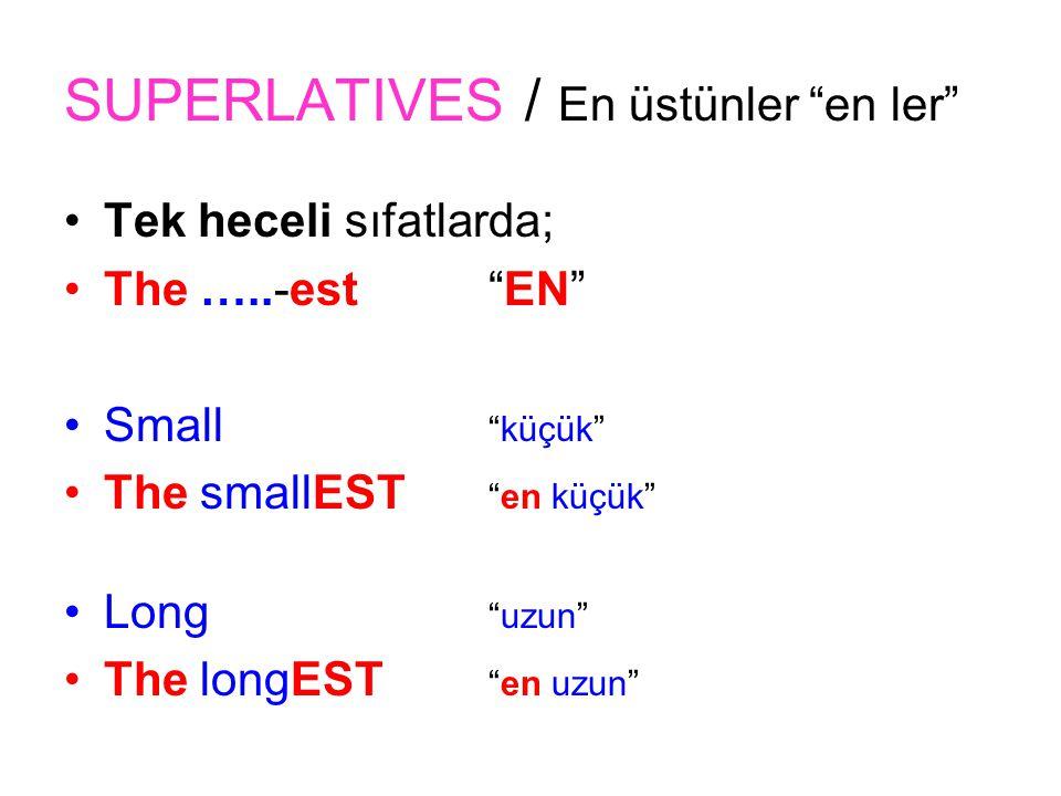 SUPERLATIVES / En üstünler en ler Tek heceli sıfatlarda; The …..-est EN Small küçük The smallEST en küçük Long uzun The longEST en uzun