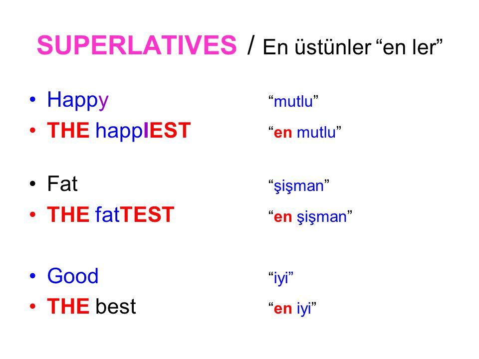SUPERLATIVES / En üstünler en ler Happy mutlu THE happIEST en mutlu Fat şişman THE fatTEST en şişman Good iyi THE best en iyi