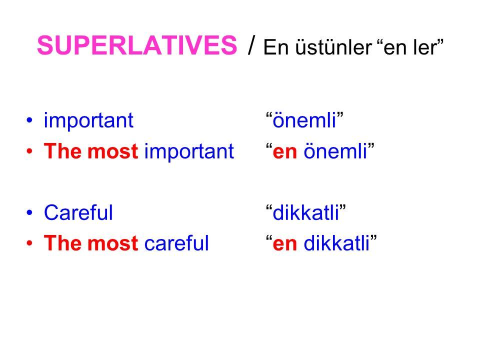 SUPERLATIVES / En üstünler en ler important önemli The most important en önemli Careful dikkatli The most careful en dikkatli