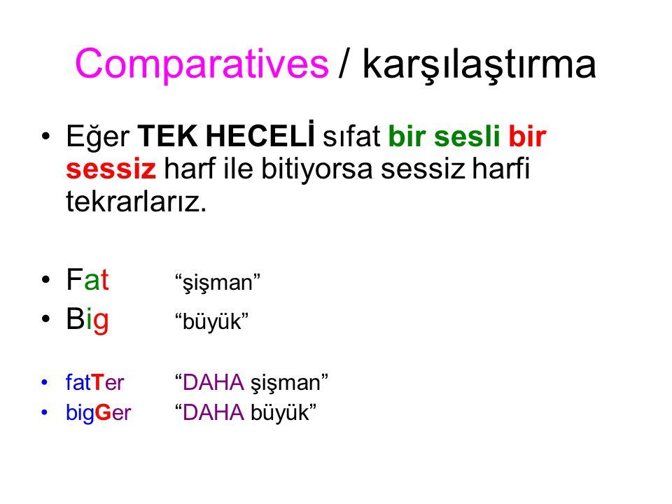 Comparatives / karşılaştırma Eğer TEK HECELİ sıfat bir sesli bir sessiz harf ile bitiyorsa sessiz harfi tekrarlarız.