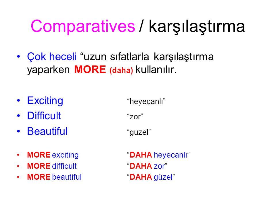 Comparatives / karşılaştırma Çok heceli uzun sıfatlarla karşılaştırma yaparken MORE (daha) kullanılır.