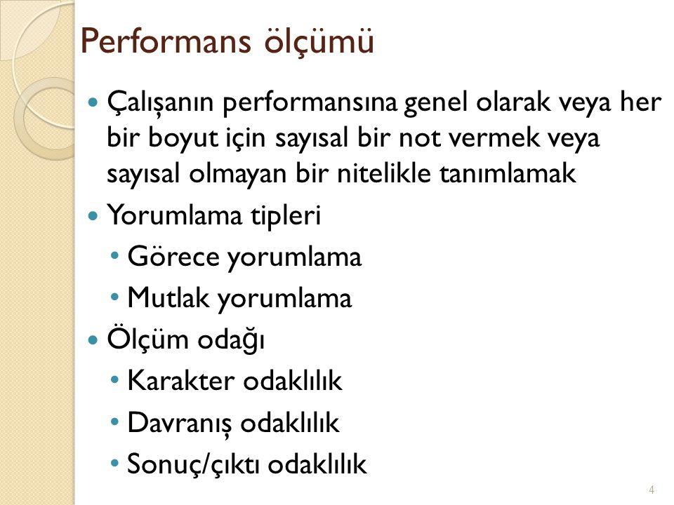 Performans ölçümü Çalışanın performansına genel olarak veya her bir boyut için sayısal bir not vermek veya sayısal olmayan bir nitelikle tanımlamak Yo