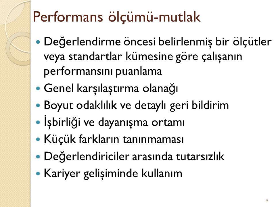 Performans ölçümü-mutlak De ğ erlendirme öncesi belirlenmiş bir ölçütler veya standartlar kümesine göre çalışanın performansını puanlama Genel karşıla