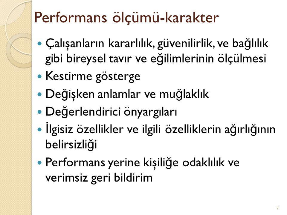Performans ölçümü-karakter Çalışanların kararlılık, güvenilirlik, ve ba ğ lılık gibi bireysel tavır ve e ğ ilimlerinin ölçülmesi Kestirme gösterge De