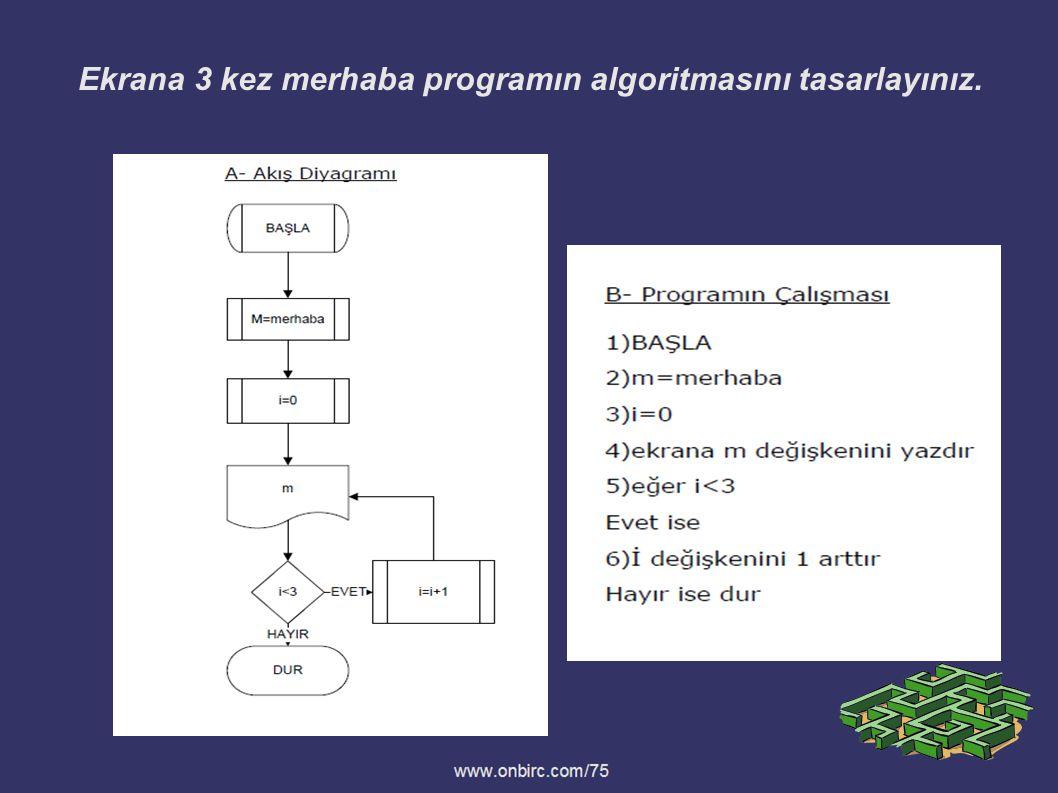 Ekrana 3 kez merhaba programın algoritmasını tasarlayınız.