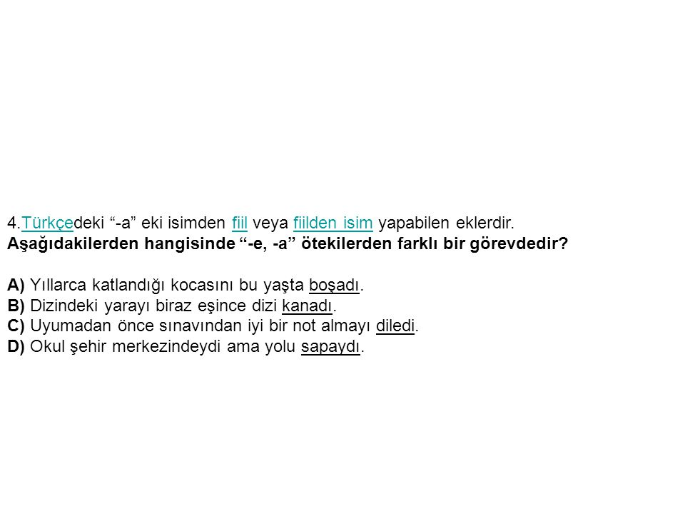 10.Aşağıdaki cümlelerden hangisinde -i hal eki alan bir sözcük kullanılmıştır.