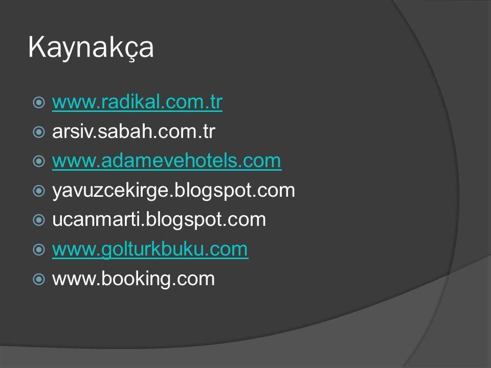 Kaynakça  www.radikal.com.tr www.radikal.com.tr  arsiv.sabah.com.tr  www.adamevehotels.com www.adamevehotels.com  yavuzcekirge.blogspot.com  ucan