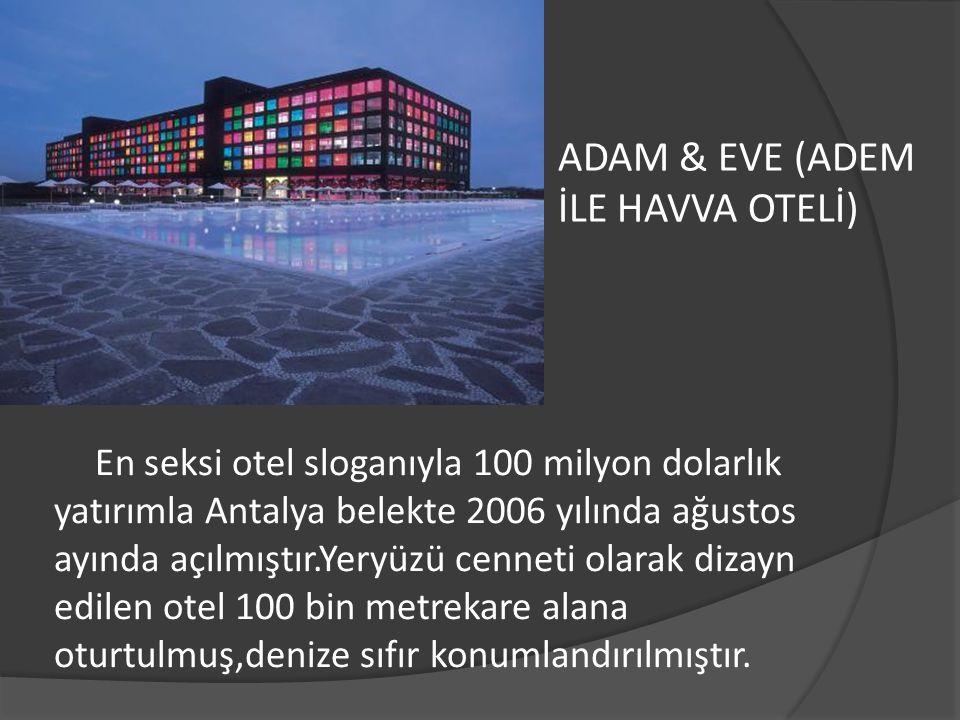 En seksi otel sloganıyla 100 milyon dolarlık yatırımla Antalya belekte 2006 yılında ağustos ayında açılmıştır.Yeryüzü cenneti olarak dizayn edilen ote