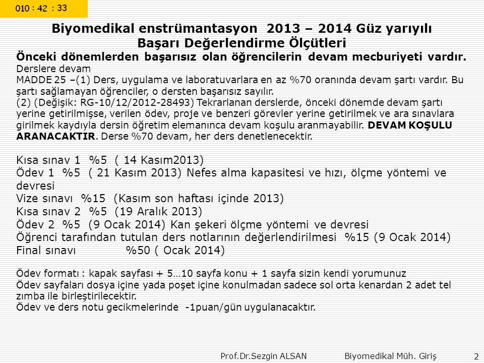 Prof.Dr.Sezgin ALSAN Biyomedikal Müh. Giriş 2 Biyomedikal enstrümantasyon 2013 – 2014 Güz yarıyılı Başarı Değerlendirme Ölçütleri Önceki dönemlerden b