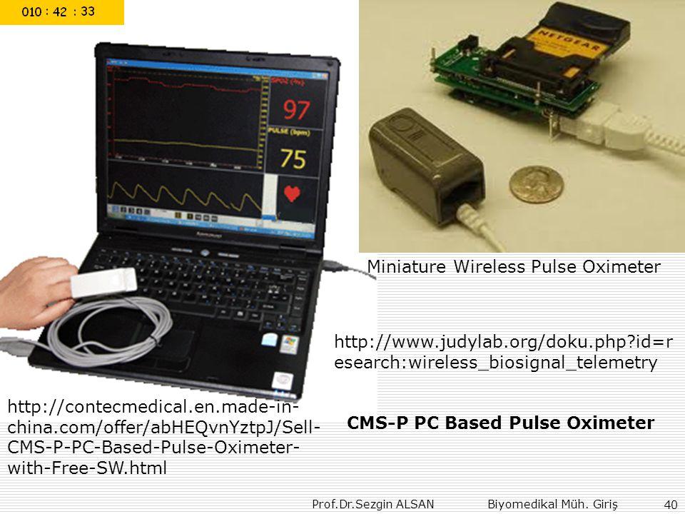 Prof.Dr.Sezgin ALSAN Biyomedikal Müh. Giriş 40 Miniature Wireless Pulse Oximeter http://www.judylab.org/doku.php?id=r esearch:wireless_biosignal_telem