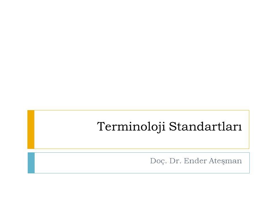 Terminoloji Standartları Doç. Dr. Ender Ateşman
