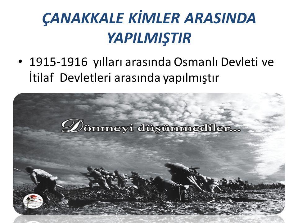 ÇANAKKALE KİMLER ARASINDA YAPILMIŞTIR 1915-1916 yılları arasında Osmanlı Devleti ve İtilaf Devletleri arasında yapılmıştır bilgidagi.com