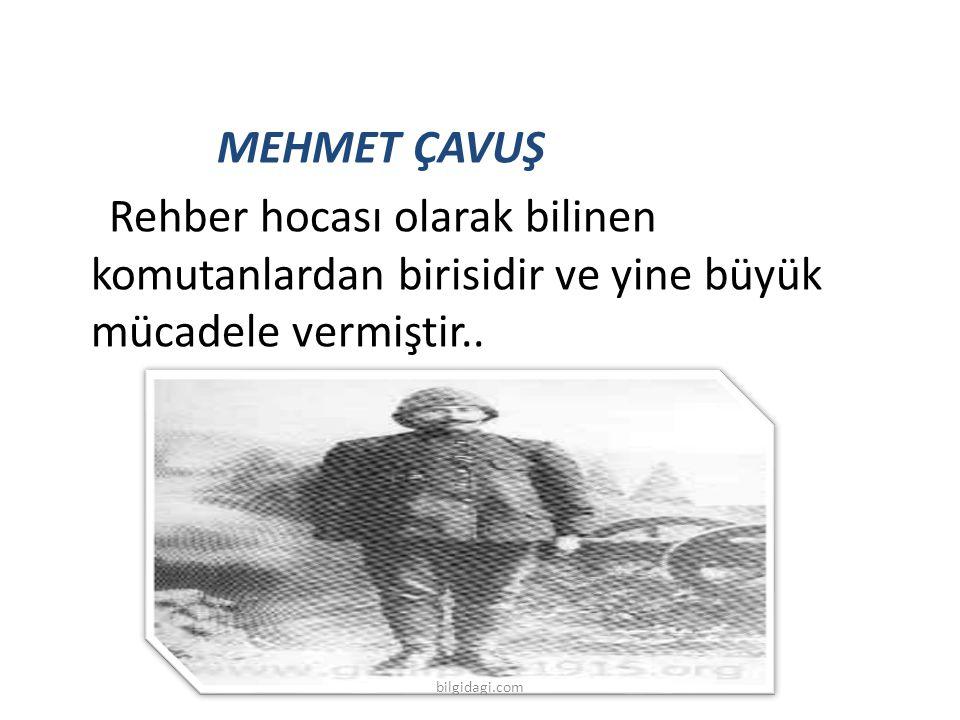 MEHMET ÇAVUŞ Rehber hocası olarak bilinen komutanlardan birisidir ve yine büyük mücadele vermiştir.. bilgidagi.com
