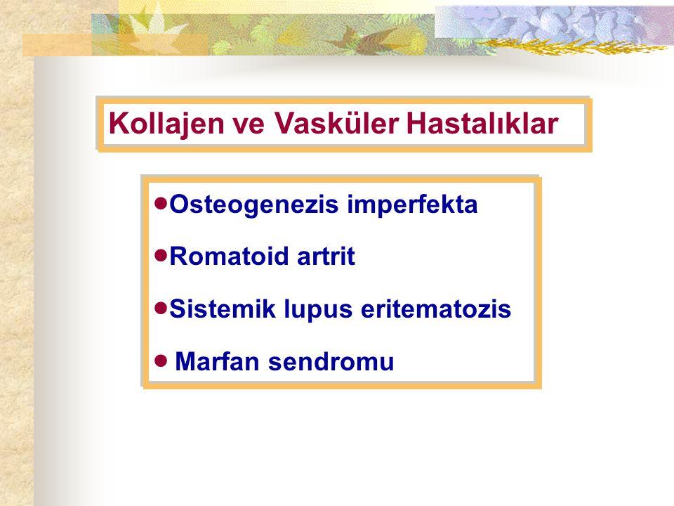 Kollajen ve Vasküler Hastalıklar  Osteogenezis imperfekta  Romatoid artrit  Sistemik lupus eritematozis  Marfan sendromu