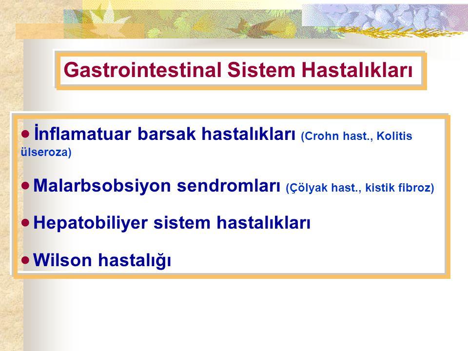 Gastrointestinal Sistem Hastalıkları  İnflamatuar barsak hastalıkları (Crohn hast., Kolitis ülseroza)  Malarbsobsiyon sendromları (Çölyak hast., kistik fibroz)  Hepatobiliyer sistem hastalıkları  Wilson hastalığı