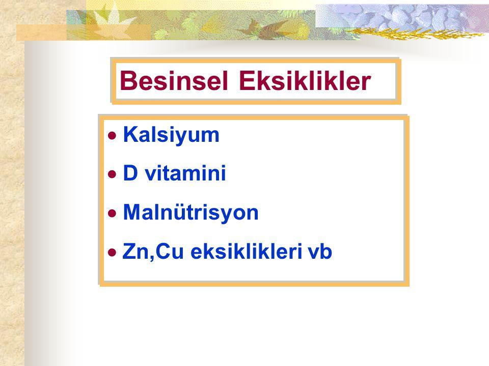  Kalsiyum  D vitamini  Malnütrisyon  Zn,Cu eksiklikleri vb Besinsel Eksiklikler