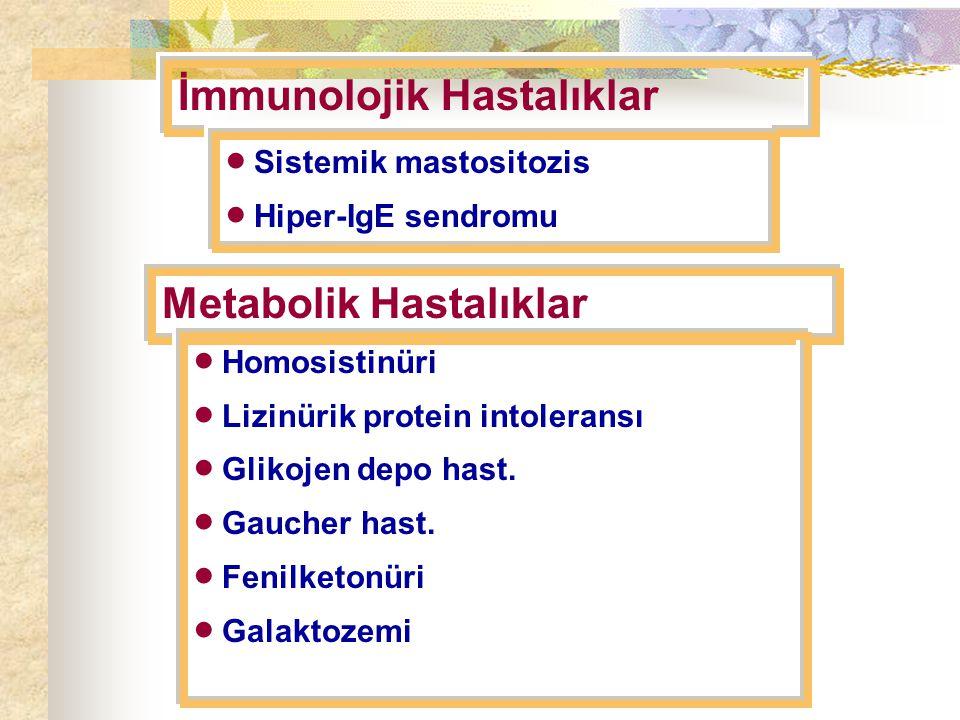 İmmunolojik Hastalıklar  Sistemik mastositozis  Hiper-IgE sendromu Metabolik Hastalıklar  Homosistinüri  Lizinürik protein intoleransı  Glikojen depo hast.