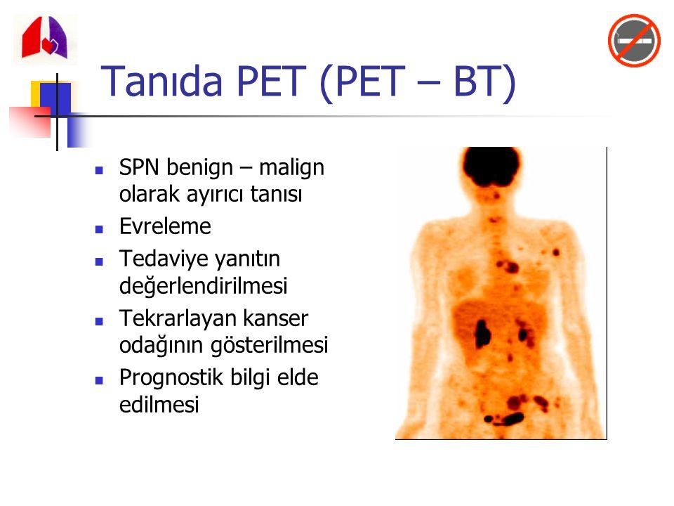 Tanıda PET (PET – BT) SPN benign – malign olarak ayırıcı tanısı Evreleme Tedaviye yanıtın değerlendirilmesi Tekrarlayan kanser odağının gösterilmesi P