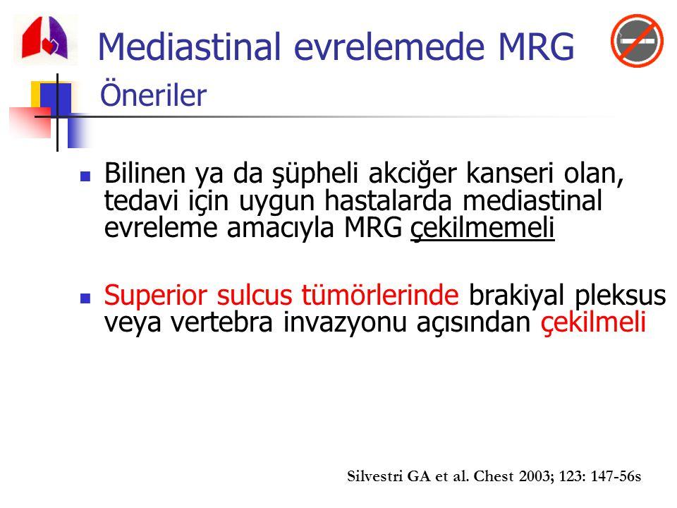 Mediastinal evrelemede MRG Bilinen ya da şüpheli akciğer kanseri olan, tedavi için uygun hastalarda mediastinal evreleme amacıyla MRG çekilmemeli Supe