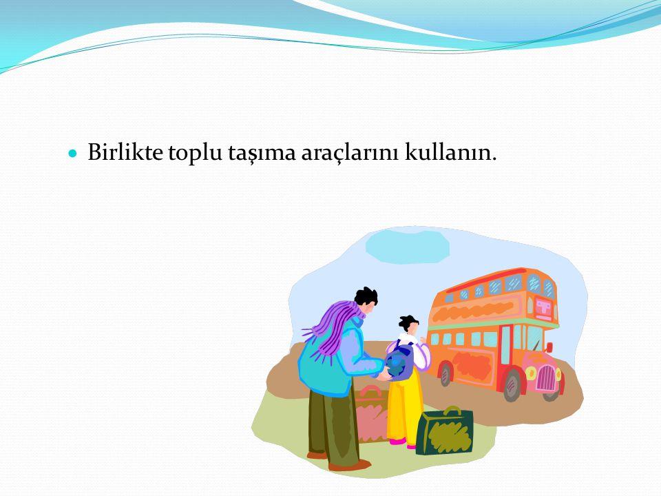  Birlikte toplu taşıma araçlarını kullanın.