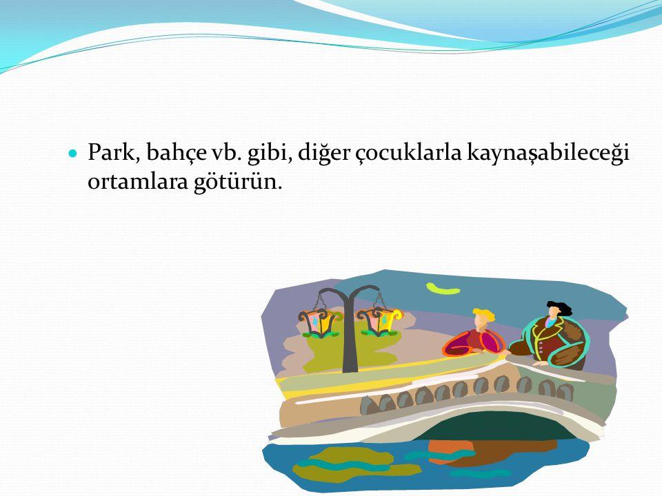 Park, bahçe vb. gibi, diğer çocuklarla kaynaşabileceği ortamlara götürün.