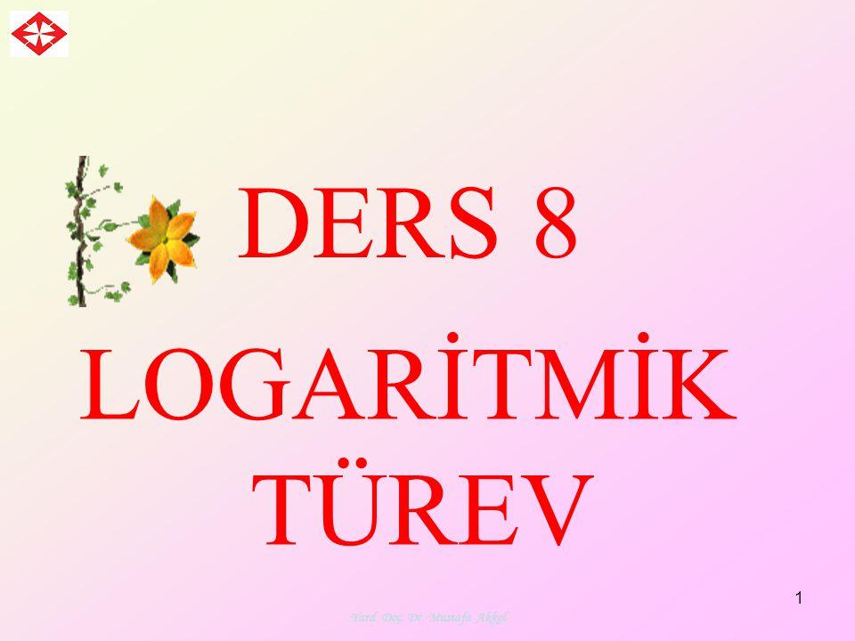 Yard. Doç. Dr. Mustafa Akkol 1 DERS 8 LOGARİTMİK TÜREV