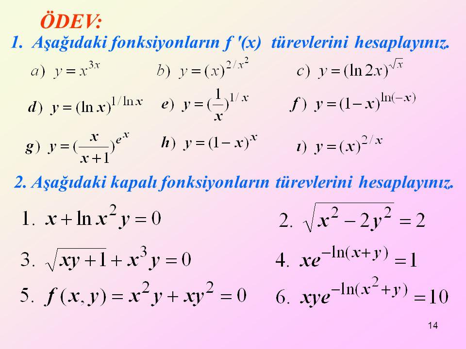 2. Aşağıdaki kapalı fonksiyonların türevlerini hesaplayınız. 1. Aşağıdaki fonksiyonların f '(x) türevlerini hesaplayınız. ÖDEV: 14