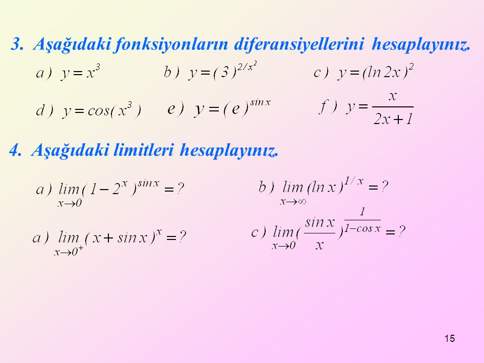 3. Aşağıdaki fonksiyonların diferansiyellerini hesaplayınız. 15 4. Aşağıdaki limitleri hesaplayınız.