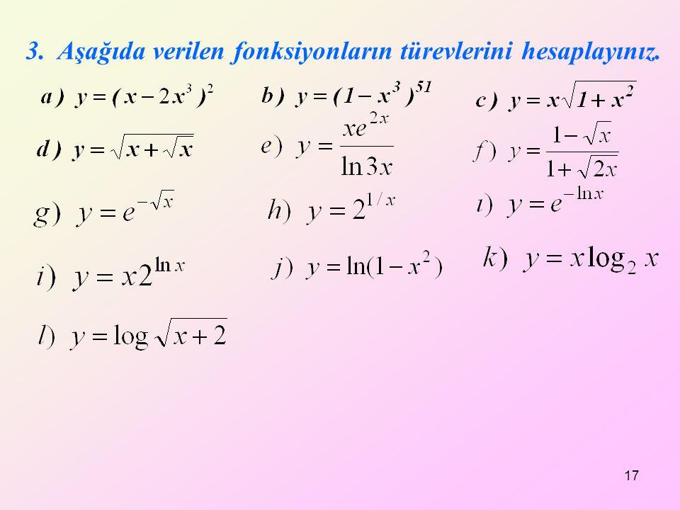3. Aşağıda verilen fonksiyonların türevlerini hesaplayınız. 17