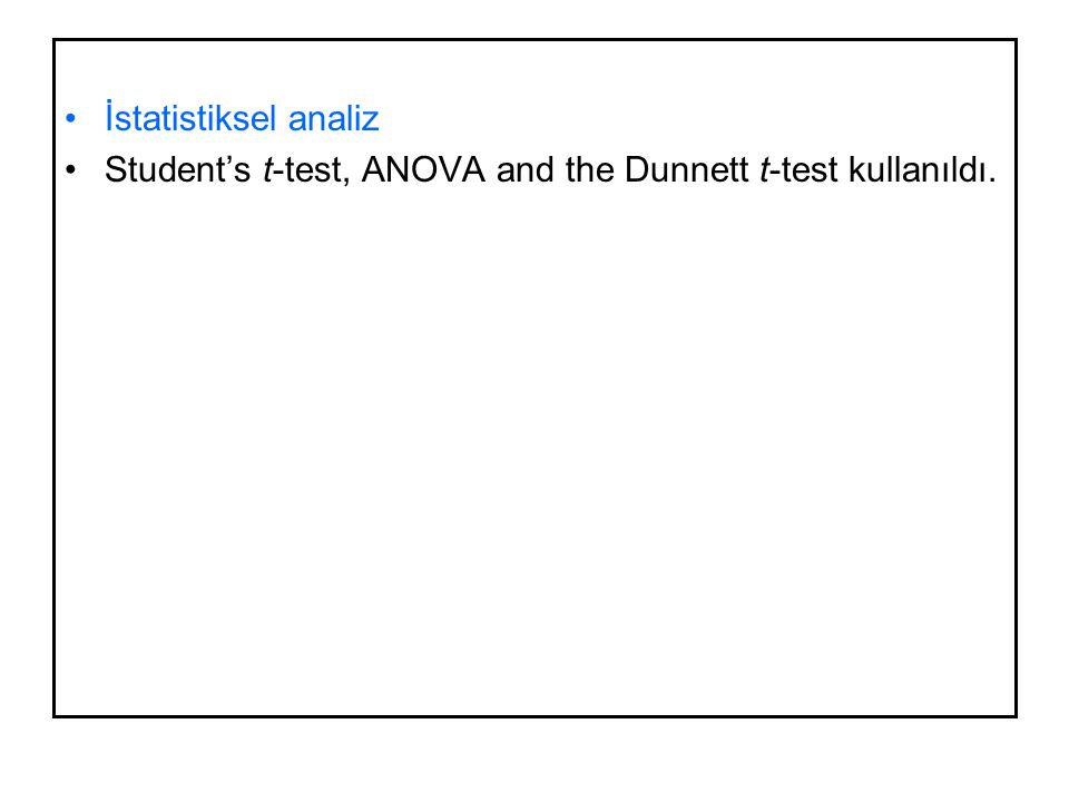 İstatistiksel analiz Student's t-test, ANOVA and the Dunnett t-test kullanıldı.