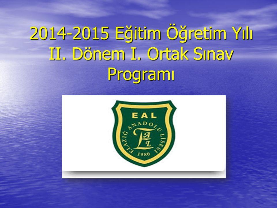 2014-2015 Eğitim Öğretim Yılı II. Dönem I. Ortak Sınav Programı