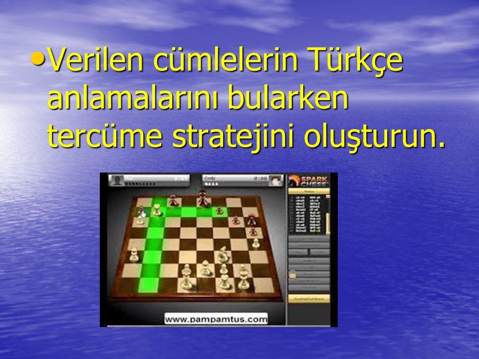 Verilen cümlelerin Türkçe anlamalarını bularken tercüme stratejini oluşturun. Verilen cümlelerin Türkçe anlamalarını bularken tercüme stratejini oluşt