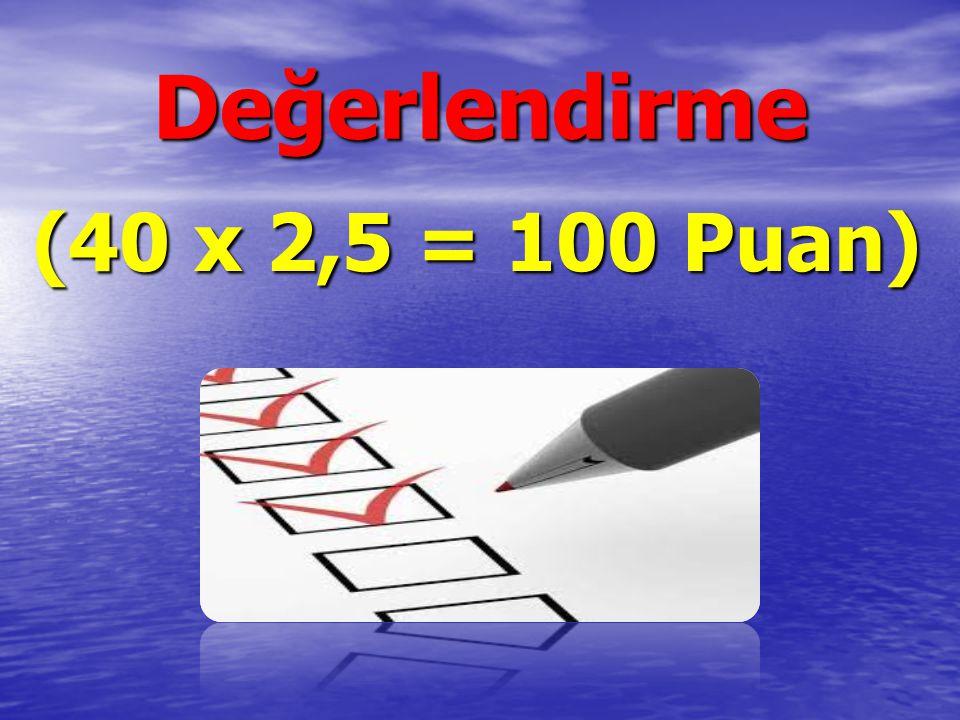 Değerlendirme (40 x 2,5 = 100 Puan)