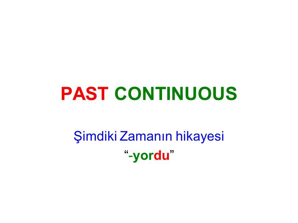 """PAST CONTINUOUS Şimdiki Zamanın hikayesi """"-yordu"""""""