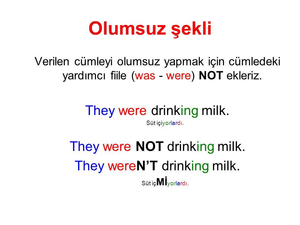 Verilen cümleyi olumsuz yapmak için cümledeki yardımcı fiile (was - were) NOT ekleriz. They were drinking milk. Süt içiyorlardı. They were NOT drinkin