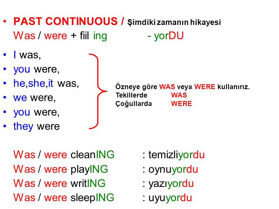 PAST CONTINUOUS / Şimdiki zamanın hikayesi Was / were + fiil ing - yorDU I was, you were, he,she,it was, we were, you were, they were Was / were clean