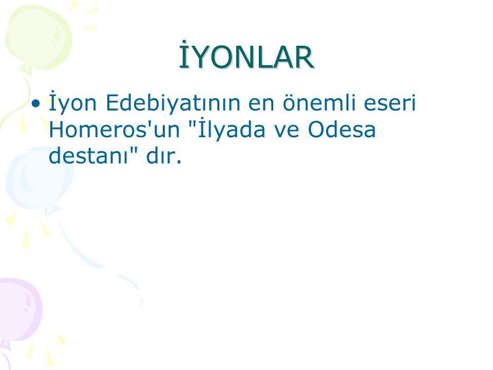 İYONLAR İyon Edebiyatının en önemli eseri Homeros'un