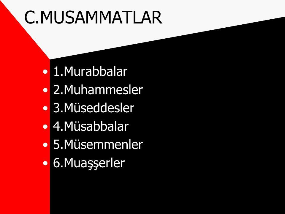 C.MUSAMMATLAR 1.Murabbalar 2.Muhammesler 3.Müseddesler 4.Müsabbalar 5.Müsemmenler 6.Muaşşerler